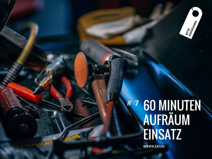 60 Minuten Aufräumeinsatz # 7 | Werkzeug