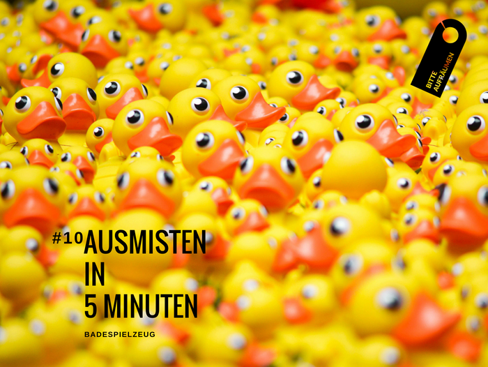 Ausmisten in 5 Minuten # 10 | Badespielzeug